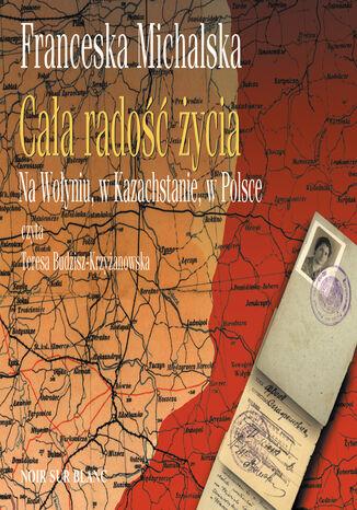 Okładka książki/ebooka Cała radość życia. Na Wołyniu, w Kazachstanie, w Polsce