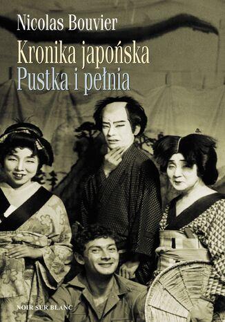 Okładka książki/ebooka Kronika japońska. Pustka i pełnia. Zapiski z Japonii 1964-1970