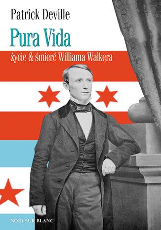 Okładka książki/ebooka Pura vida. Życie & śmierć Williama Walkera