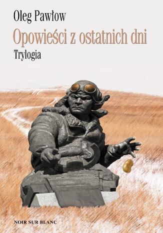 Okładka książki/ebooka Opowieści z ostatnich dni. Trylogia