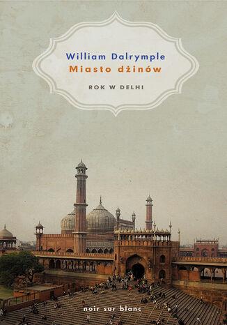 Okładka książki Miasto dżinów. Rok w Delhi