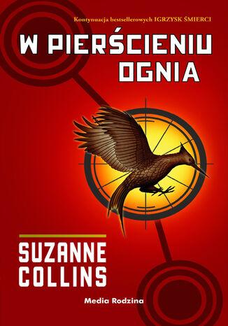 Okładka książki/ebooka Igrzyska śmierci (Tom 2). W pierścieniu ognia