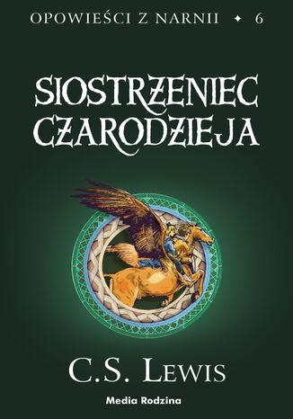 Okładka książki Opowieści z Narnii (#6). Siostrzeniec Czarodzieja