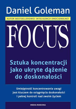 Okładka książki Focus. Sztuka koncentracji jako ukryte dążenie do doskonałości