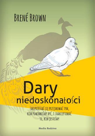 Okładka książki/ebooka Dary niedoskonałości. Jak przestać się przejmować tym, kim powinniśmy być, i zaakceptować to, kim jesteśmy