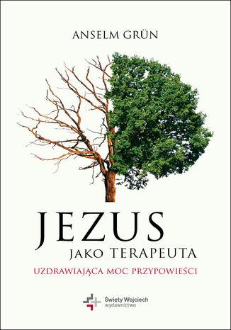 Okładka książki Jezus jako terapeuta. Uzdrawiająca moc przypowieści