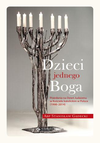 Okładka książki/ebooka Dzieci jednego Boga. Przesłania na Dzień Judaizmu w Kościele katolickim w Polsce (1998-2014)