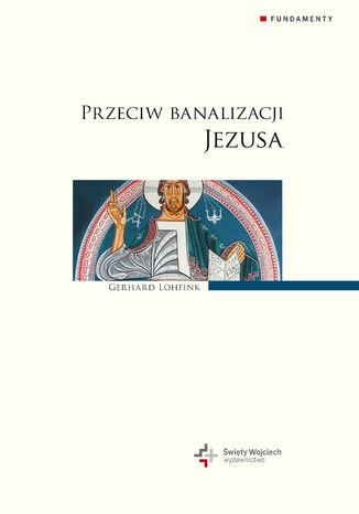 Okładka książki/ebooka Przeciw banalizacji Jezusa