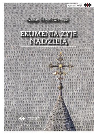 Okładka książki Ekumenia żyje nadzieją. Medytacje ekumeniczne