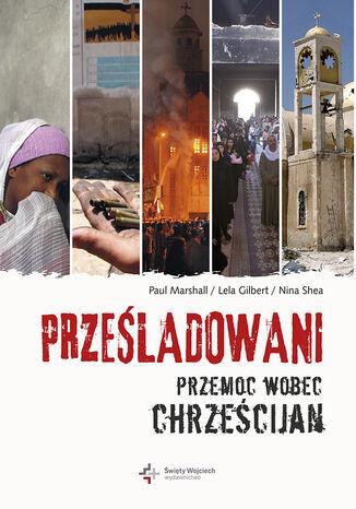 Okładka książki/ebooka Prześladowani. Przemoc wobec chrześcijan
