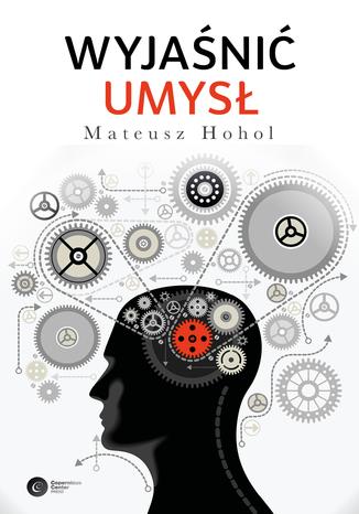 Okładka książki/ebooka Wyjaśnić umysł. Struktura teorii neurokognitywnych