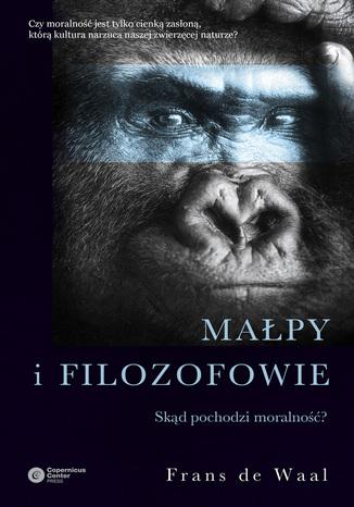 Okładka książki Małpy i filozofowie. Skąd pochodzi moralność?