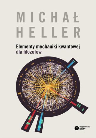 Okładka książki/ebooka Elementy mechaniki kwantowej dla filozofów