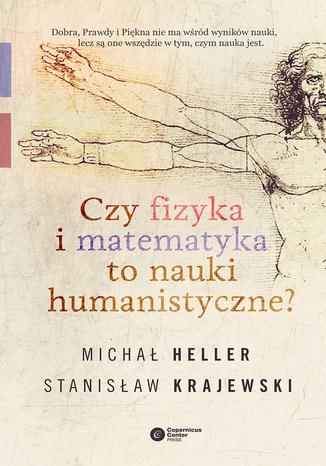 Okładka książki Czy fizyka i matematyka to nauki humanistyczne?