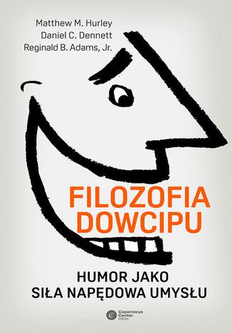 Okładka książki Filozofia dowcipu. Humor jako siła napędowa umysłu
