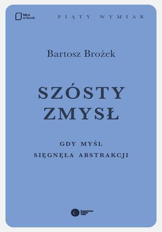 Okładka książki/ebooka Szósty zmysł. Gdy myśl sięgnęła abstrakcji