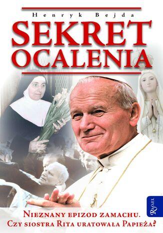 Okładka książki/ebooka Sekret ocalenia. Nieznany epizod zamachu. Czy siostra Rita uratowała Papieża?