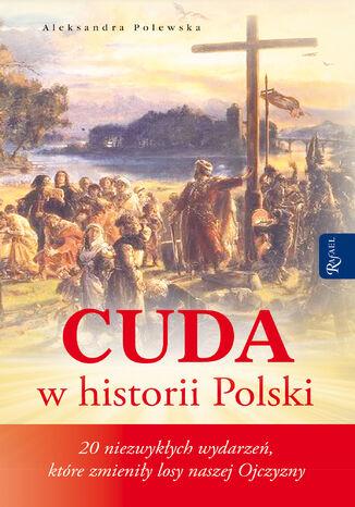Okładka książki Cuda w historii Polski. 20 niezwykłych wydarzeń, które zmieniły losy naszej Ojczyzny