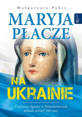 Okładka książki Maryja płacze na Ukrainie