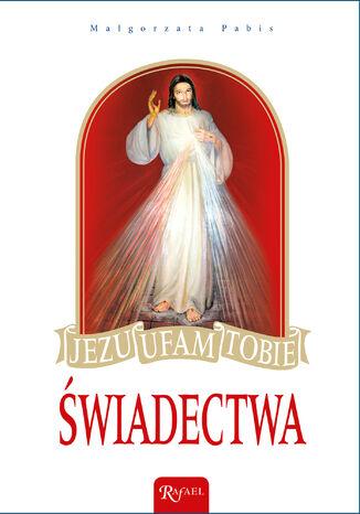 Okładka książki/ebooka Jezu, ufam Tobie!. Świadectwa