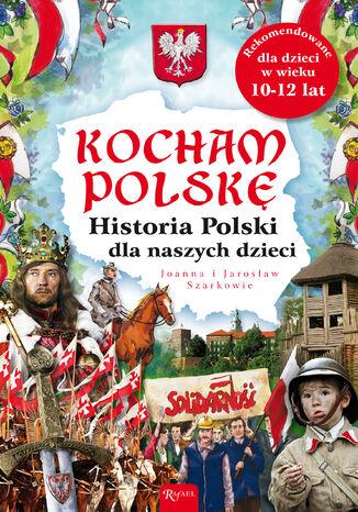 Okładka książki/ebooka Kocham Polskę. Historia Polski dla naszych dzieci