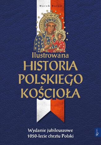 Okładka książki Ilustrowana historia polskiego Kościoła