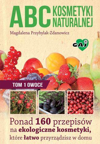 Okładka książki ABC kosmetyki naturalnej. Tom I. OWOCE