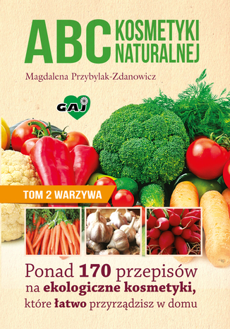 ABC kosmetyki naturalnej. Tom II. WARZYWA