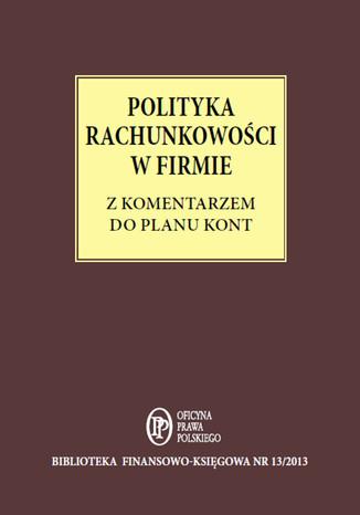 Okładka książki/ebooka Polityka Rachunkowości w firmie z komentarzem do planu kont