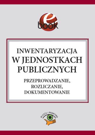 Okładka książki Inwentaryzacja w jednostkach publicznych. Przeprowadzanie, rozliczanie, dokumentowanie