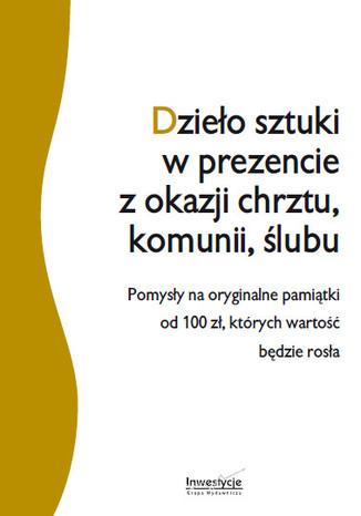 Okładka książki/ebooka Dzieło sztuki w prezencie z okazji chrztu, komunii, ślub