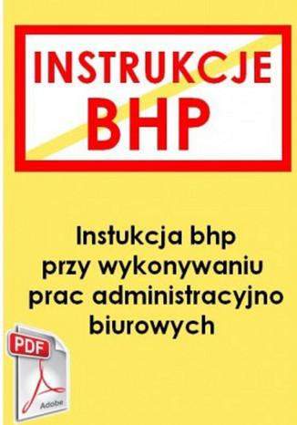 Okładka książki Instrukcja bhp przy wykonywaniu prac administracyjno-biurowych