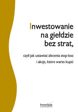 Okładka książki/ebooka Inwestowanie na giełdzie bez strat