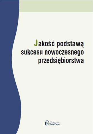 Okładka książki Jakość podstawą sukcesu nowoczesnego przedsiębiorstwa