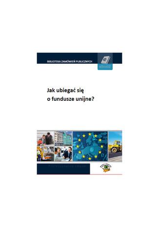 Jak ubiegać się o fundusze unijne?