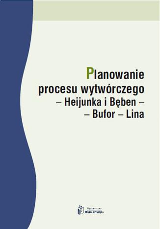 Planowanie procesu wytwórczego  Heijunka iBębenBuforLina  (ebook + pdf)