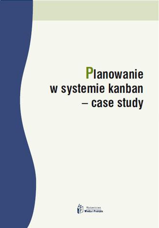 Okładka książki/ebooka Planowanie w systemie kanban  case study