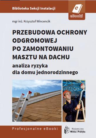 Okładka książki Przebudowa ochrony odgromowej po zamontowaniu masztu na dachu - analiza ryzyka dla domu jednorodzinnego