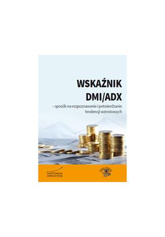 Okładka książki/ebooka Wskaźnik DMI/ADX - sposób na rozpoznawanie i potwierdzanie tendencji wzrostowych