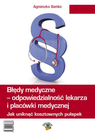 Błędy medyczne - odpowiedzialność prawna lekarza i placówki medycznej. Jak uniknąć kosztownych pułapek