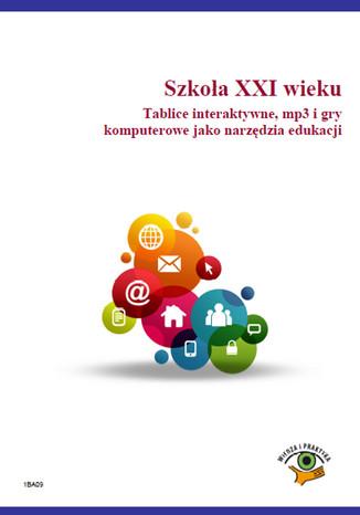 Szkoła XXI wieku. Tablice interaktywne, mp3 i gry komputerowe jako narzędzia edukacji