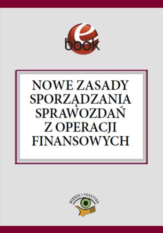 Okładka książki Nowe zasady sporządzania sprawozdań z operacji finansowych