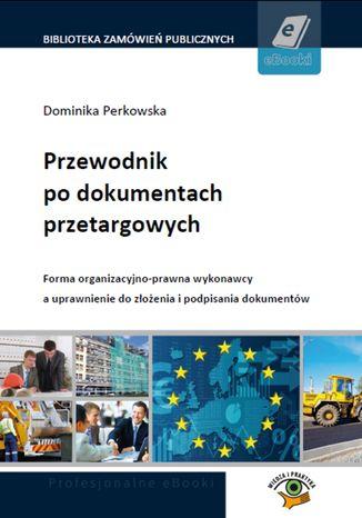 Okładka książki/ebooka Przewodnik po dokumentach przetargowych. Forma organizacyjno-prawna wykonawcy a uprawnienia do złożenia i podpisania dokumentów