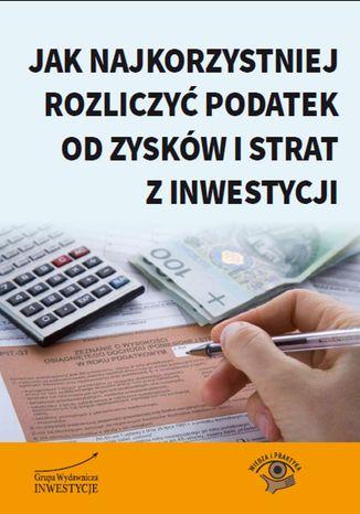 Okładka książki/ebooka Jak najkorzystniej rozliczyć podatek od zysków i strat z inwestycji