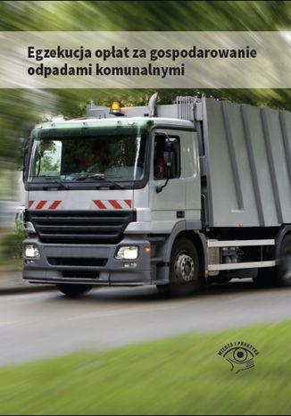 Okładka książki Egzekucja opłat za gospodarowanie odpadami komunalnymi