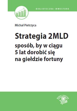 Okładka książki Strategia 2 mld - sposób, by w ciągu 5 lat dorobić się na giełdzie fortuny