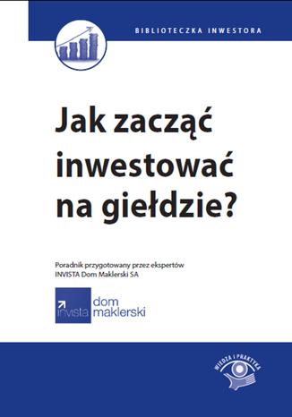 Okładka książki/ebooka Jak zacząć inwestować na giełdzie?