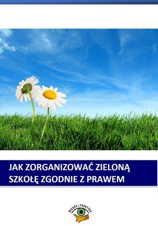Okładka książki/ebooka Jak zorganizować zieloną szkołę zgodnie z prawem