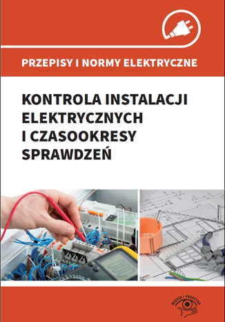 Okładka książki Przepisy i normy elektryczne - kontrola instalacji elektrycznych i czasookresy sprawdzeń