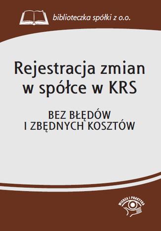 Rejestracja zmian w spółce w KRS. Bez błędów i zbędnych kosztów